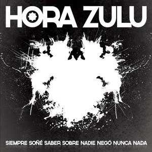 hora-zulu-siempre-sone-saber-sobre-nadie-nego-nunca-nada-2012